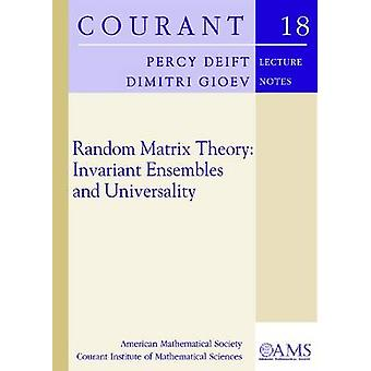 Random Matrix Theory - Invariant Ensembles and Universality by Percy D