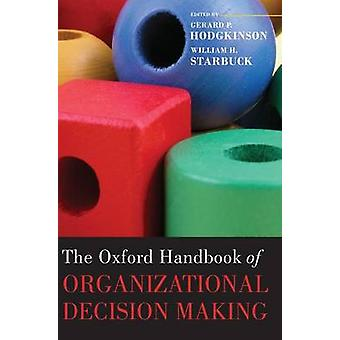 The Oxford Handbook of Organizational Decision Making by Hodgkinson & Gerard P. & Professor