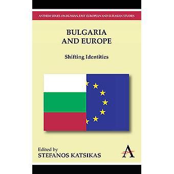 Bulgaria and Europe Shifting Identities by Katsikas & Stefanos