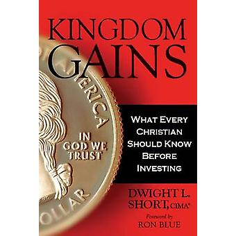 Kingdom Gains What Every Christian Should Know Before Investing by Short & Dwight L
