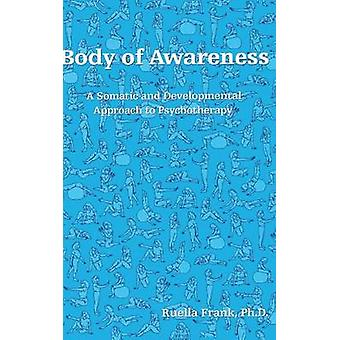 Body of Awareness  A Somatic and Developmental Approach to Psychotherapy by Frank & Ruella