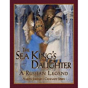 The Sea Kings Daughter A Russian Legend by Shepard & Aaron