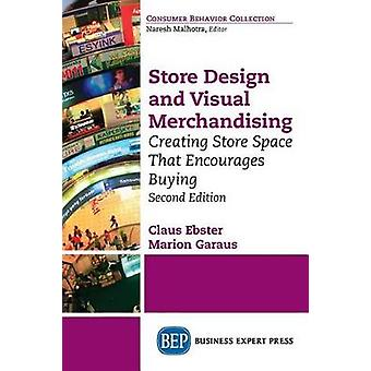 Store Design and Visual Merchandising Second Edition Store Design and Visual Merchandising Second Edition by Ebster & Claus