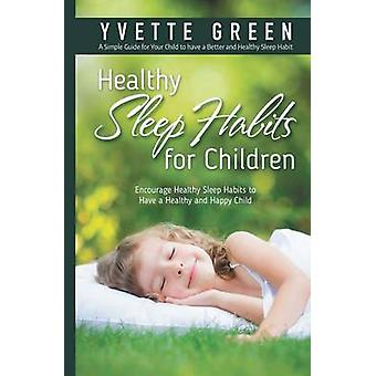 Healthy Sleep Habits for children Encourage Healthy Sleep Habits to Have a Healthy and Happy Child by Green & Yvette