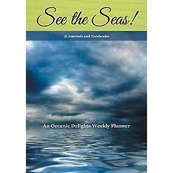 See the Seas An Oceanic Delights Weekly Planner by Journals Notebooks