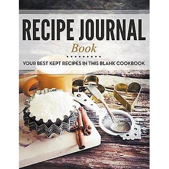 Recipe Journal Book Your Best Kept Recipes in This Blank Cookbook by Publishing LLC & Speedy