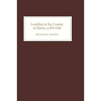 Lordship in the County of Maine C.8901160 by Barton & Richard E.