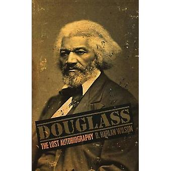Douglass The Lost Autobiography by Wilson & D. Harlan