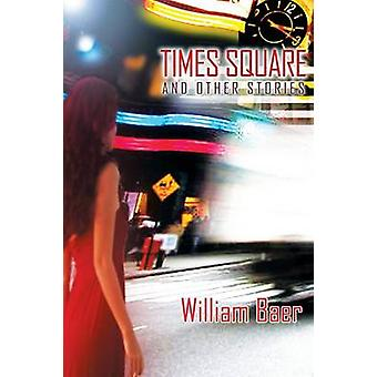 Times Square and Other Stories by Baer & William