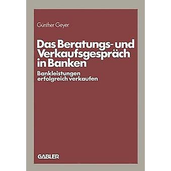 Das Beratungs und Verkaufsgesprch in Banken  Bankleistungen erfolgreich verkaufen by Geyer & Gnther
