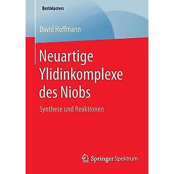 Neuartige Ylidinkomplexe des Niobs  Synthese und Reaktionen by Hoffmann & David