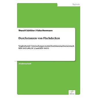 Durchstanzen von FlachdeckenVergleichende Untersuchungen zu den Durchstanznachweisen nach DIN 1045 88 EC 2 und DIN 10451 by Schlter & Thoralf