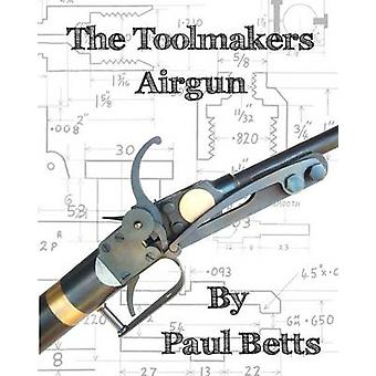 The Toolmakers Airgun by Betts & Paul