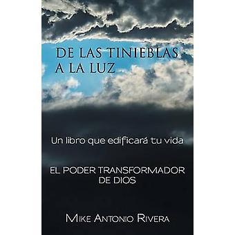 De las tinieblas a la luz Un libro que edificar tu vida by Rivera & Mike Antonio