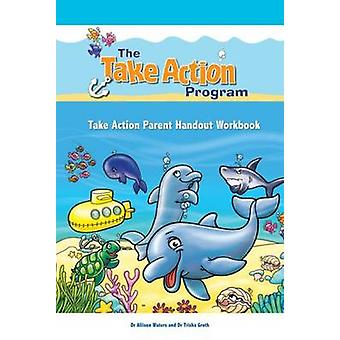 Take Action Parent Handout Workbook by Waters & Allison