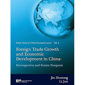 Foreign Trade Growth and Economic Development in China Retrospective and Future Prospects by Zhesong & Jin