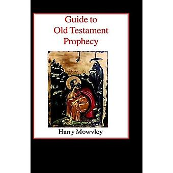 Guide to Old Testament Prophecy by Harry Mowvley - 9780718891381 Book