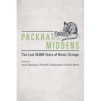 Packrat Middens - The Last 40 -000 Years of Biotic Change by Julio L.