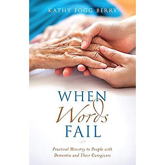 When Words Fail - Practical Ministry to People with Dementia and Their