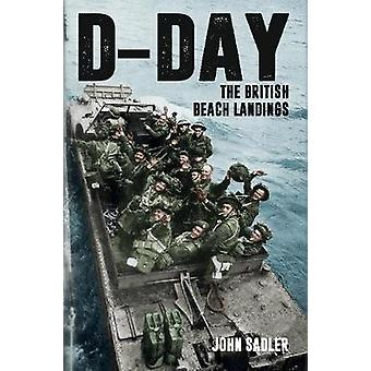D-Day - The British Beach Landings by John Sadler - 9781445644578 Book