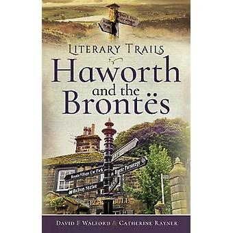 Literary Trails - Haworth and the Bront s by Walford - David F - 97815