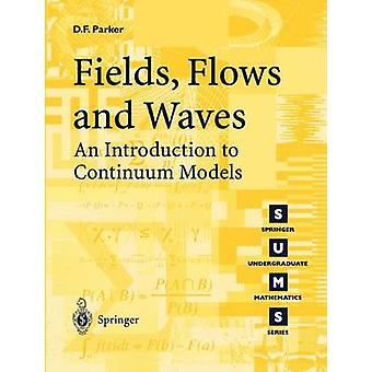 Fields - Flows and Waves - An Introduction to Continuum Models by Davi