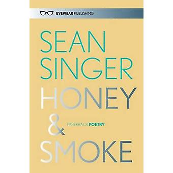 Honey & Smoke by Sean Singer - 9781908998439 Book