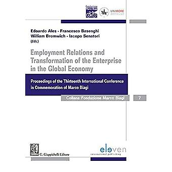 Employment Relations and Transformation of the Enterprise in the Global Economy: Proceedings of the� Thirteenth International Conference in Commemoration of Marco Biagi