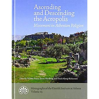 Ascending and descending the Acropolis - Movement in Athenian Religion