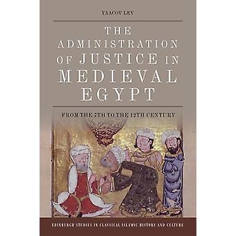 Administration of Justice in Medieval Egypt door Yaacov Lev