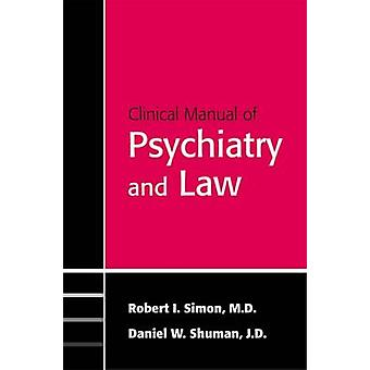 Clinical Manual of Psychiatry and Law by Robert I. Simon - 9781585622