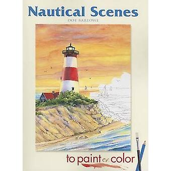 Nautical Scenes to Paint or Color by Dot Barlowe - 9780486456935 Book