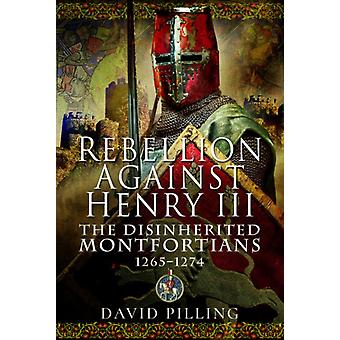 Rebellion Against Henry III  The Disinherited Montfortians 12651274 by David Pilling