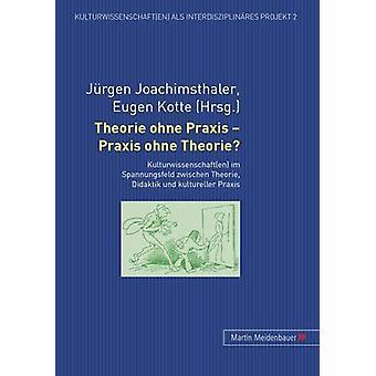 Theorie Ohne Praxis - Praxis Ohne Theorie? - Kulturwissenschaft(en) Im