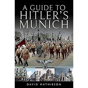A Guide to Hitler's Munich by David Mathieson - 9781526727336 Book