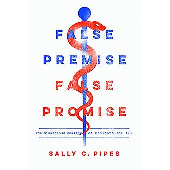 False Premise - False Promise - The Disastrous Reality of Medicare for