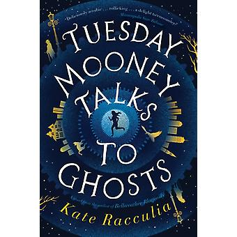Tuesday Mooney Talks to Ghosts by Kate Racculia & Racculia