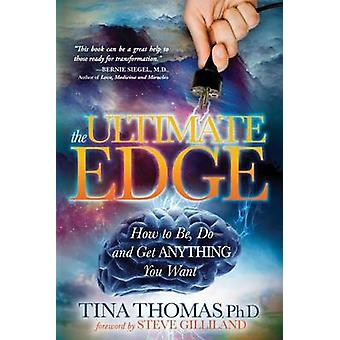 Ultimate Edge - How to Be - Do and Get Anything You Want by Tina Thoma