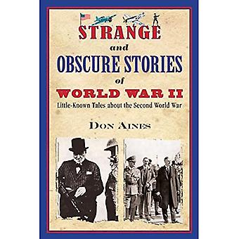 Strange and Obscure Stories� of World War II: Little-Known Tales about the Second World War