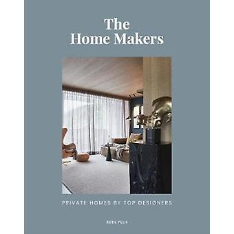 The Home Makers Private Homes by Top Designers by Pauwels & Wim
