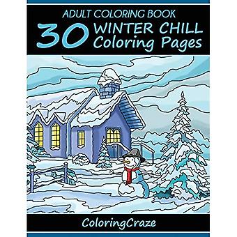 Adult Coloring Book: 30 Winter Chill Coloring Pages, Coloring Books For Adults Series By ColoringCraze.com: Volume...