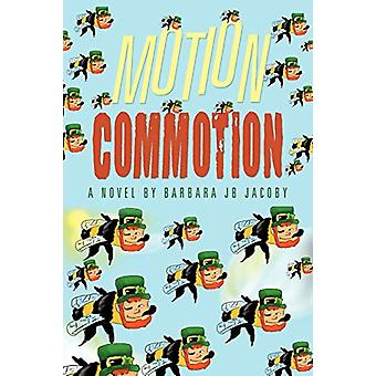 Motion Commotion by Barbara Jb Jacoby - 9781458207609 Book