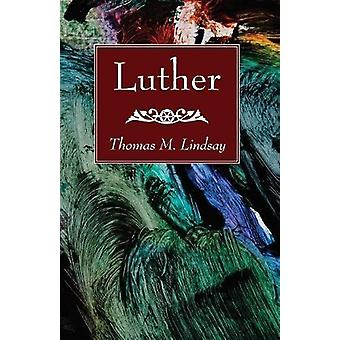 Luther by Thomas M Lindsay - 9781532616044 Book
