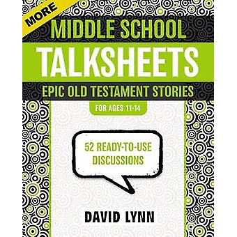 More Middle School TalkSheets Epic Old Testament Stories by David Lynn