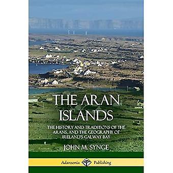 As Ilhas Aran: A História e as Tradições dos Arans, e a Geografia da Baía de Galway da Irlanda