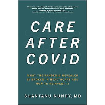 Care After Covid What the Pandemic Revealed Is Broken in Healthcare and How to Reinvent It BUSINESS BOOKS