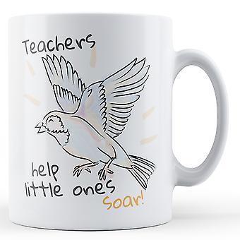 Teachers help little ones soar! Gift - Printed Mug