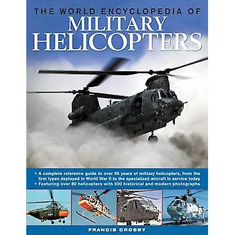The World Encyclopedia of Military Helicopters - Featuring Over 80 Hel