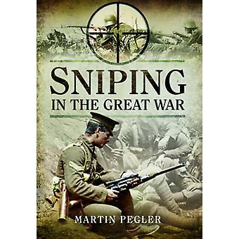 Sniping in the Great War by Martin Pegler - 9781473899018 Book