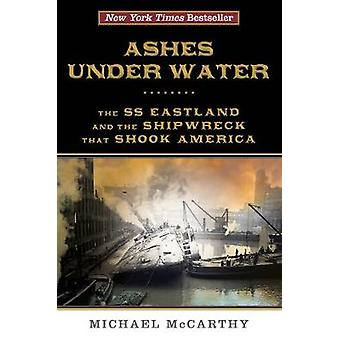 Ashes Under Water - The SS Eastland and the Shipwreck That Shook Ameri